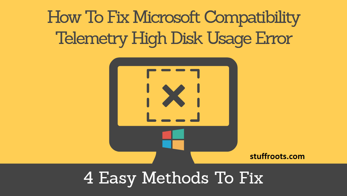 Fix Windows 10 Microsoft Compatibility Telemetry High Disk Usage [FIXED]
