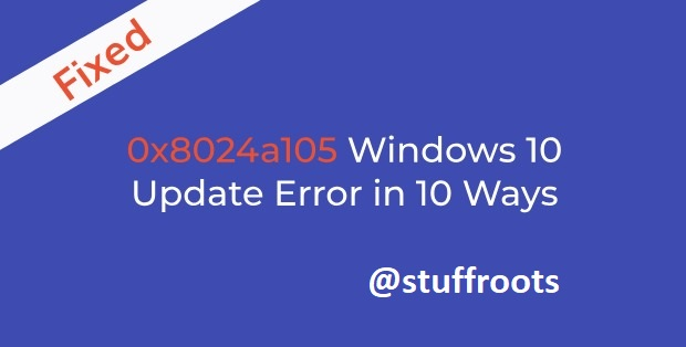 Fix Windows 10 Update Error Code ox8024a105