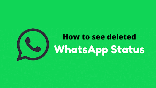 How to see deleted Whatsapp Status