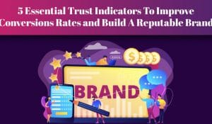 5 Essential Trust Indicators To Improve Conversions Rates and Build A Reputable Brand-01