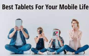 Best Tablets For Your Mobile Life