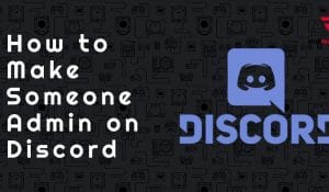 How to Make Someone Admin on Discord